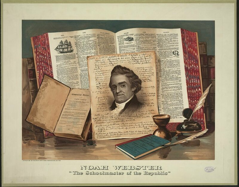 "An 1886 tribute to Noah Webster ""the schoolmaster of the Republic"""