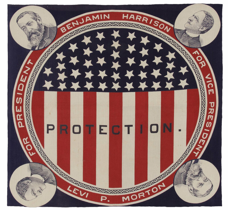 "Benjamin Harrison campaign bandanna, 1888, featuring portraits of both Harrison and his running mate Levi Morton.  reminds voters that Harrison promised ""protection"" for U.S. industries through high tariffs""."