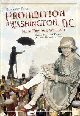 """Prohibition in Washington D.C.: How Dry We Weren't"""