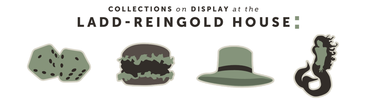 Collections at the Ladd-Reingold House